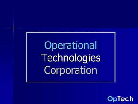 OpTech Operational Technologies Corporation. OpTech 2 Mission Statement We are committed to excellence in providing scientific and technical solutions.