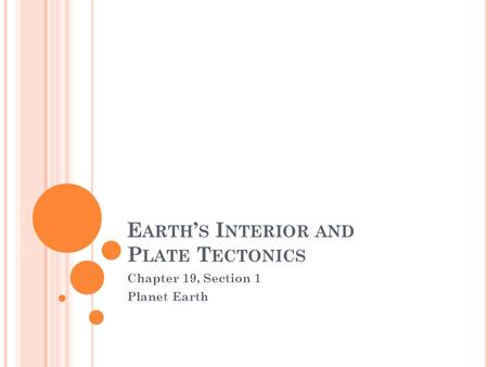 E ARTH ' S I NTERIOR AND P LATE T ECTONICS Chapter 19, Section 1 Planet Earth.