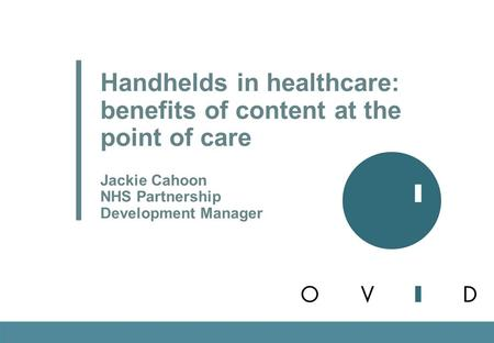 Handhelds in healthcare: benefits of content at the point of care Jackie Cahoon NHS Partnership Development Manager.