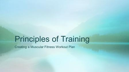 Principles of Training Creating a Muscular Fitness Workout Plan.