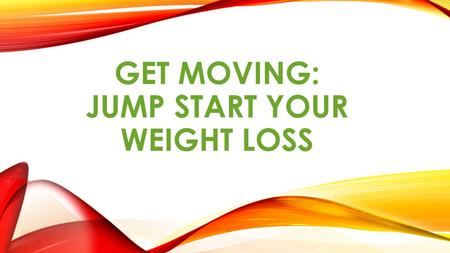 GET MOVING: JUMP START YOUR WEIGHT LOSS. Share your thoughts: When it comes to exercise, I ___________.