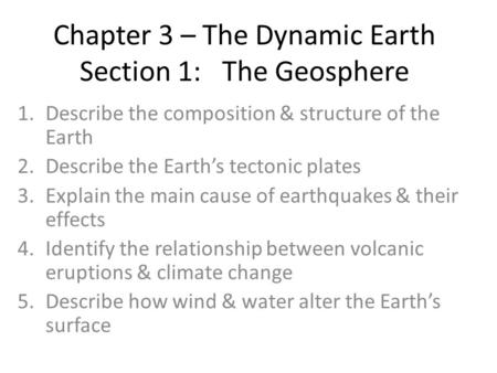 Chapter 3 – The Dynamic Earth Section 1: The Geosphere