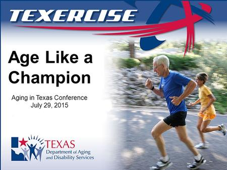 Age Like a Champion Aging in Texas Conference July 29, 2015.