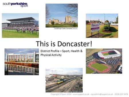 This is Doncaster! District Profile – Sport, Health & Physical Activity Copyright SYSport 2014 -  - - 0114 223.
