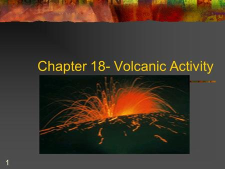 1 Chapter 18- Volcanic Activity. 2 I. Magma A. How magma forms 1. All volcanoes are fueled by magma deep beneath Earth ' s surface. 2. Magma forms when.