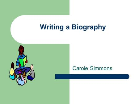 Writing a Biography Carole Simmons. The Importance Teaching children to write expository text crosses over many Common Core Strands. Writing biographies.