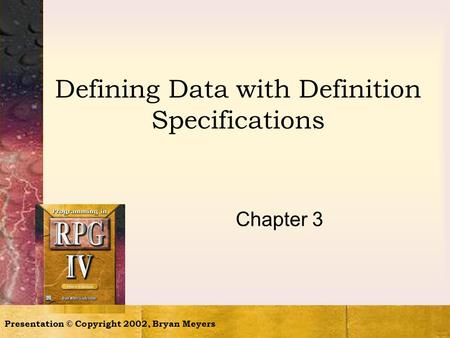 Presentation © Copyright 2002, Bryan Meyers Defining Data with Definition Specifications Chapter 3.