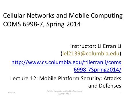 Cellular Networks and <strong>Mobile</strong> <strong>Computing</strong> COMS 6998-7, Spring 2014 Instructor: Li Erran Li