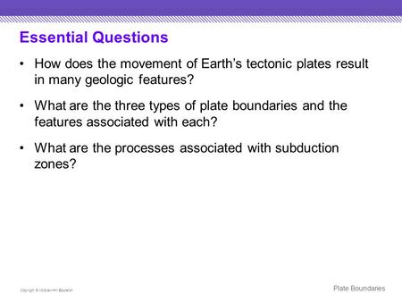 Essential Questions How does the movement of Earth's tectonic plates result in many geologic features? What are the three types of plate boundaries and.