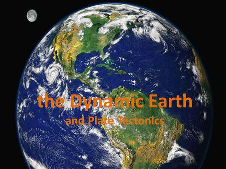 "The Dynamic Earth and Plate Tectonics. Early Ideas on a moving Earth Alfred Wegener proposed idea: ""Continental Drift"" – Stated that all continents used."