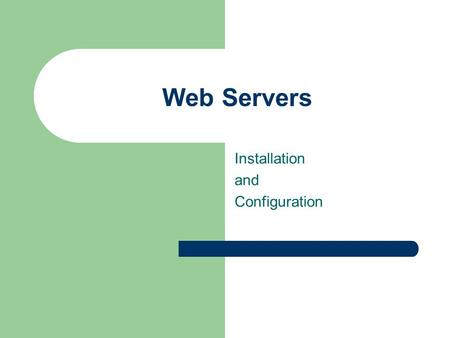Web Servers Installation and Configuration May 24, 2001 CIS System Administration Problem Statement The class topic is setting up a Linux server to support.