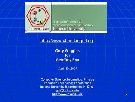 1  Gary Wiggins for Geoffrey Fox April 30, 2007 Computer Science, Informatics, Physics Pervasive Technology Laboratories Indiana.