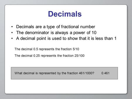 Decimals Decimals are a type of fractional number
