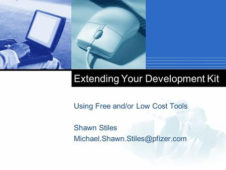 Extending Your Development Kit Using Free and/or Low Cost Tools Shawn Stiles
