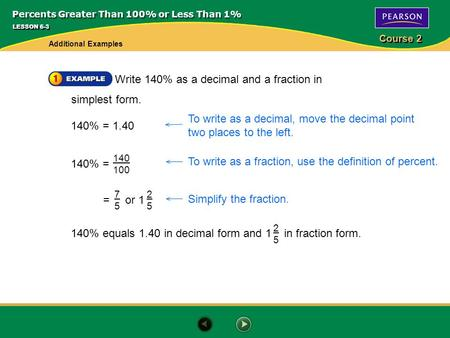 Course 2 Write 140% as a decimal and a fraction in simplest form. LESSON 6-3 To write as a decimal, move the decimal point two places to the left. 140%