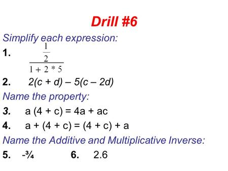 Drill #6 Simplify each expression: (c + d) – 5(c – 2d)