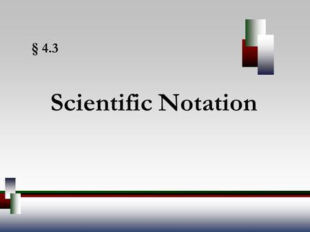 § 4.3 Scientific Notation. Angel, Elementary Algebra, 7ed 2 Scientific Notation A number written in scientific notation is written as a number greater.