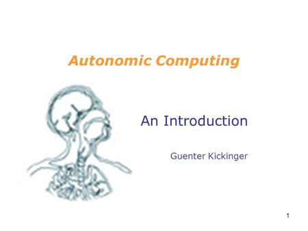 1 Autonomic Computing An Introduction Guenter Kickinger.