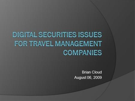 Brian Cloud August 06, 2009. Overall Digital Security  What is Digital Security  Murphy's Law Since 2005, over 263M records breeched (privacyreports.com)