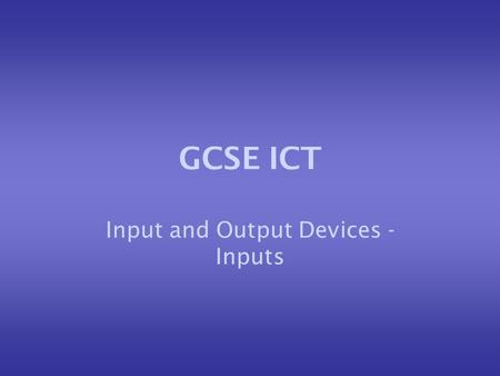 GCSE ICT Input and Output Devices - Inputs. Input devices Input devices are used to get data into a system. They should be able to do this as accurately.