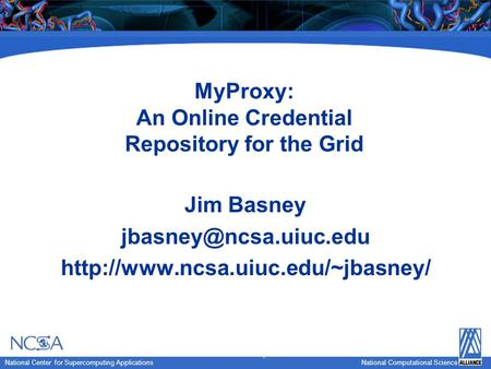 National Computational Science National Center for Supercomputing Applications National Computational Science MyProxy: An Online Credential Repository.