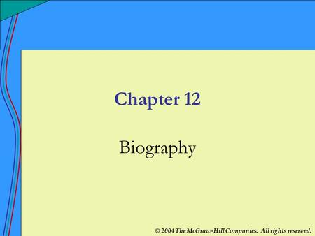© 2004 The McGraw-Hill Companies. All rights reserved. Chapter 12 Biography.