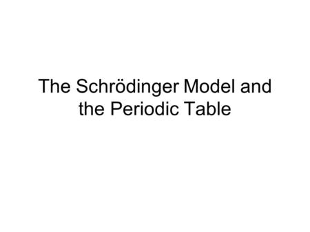 The Schrödinger Model and the Periodic Table. Elementnℓms H He Li Be B C N O F Ne.