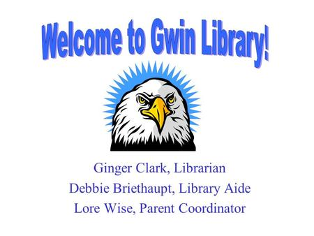 Ginger Clark, Librarian Debbie Briethaupt, Library Aide Lore Wise, Parent Coordinator.