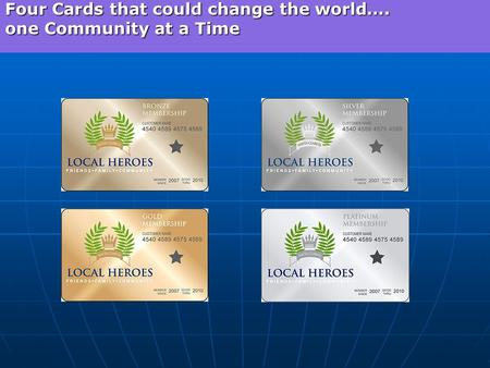 Four Cards that could change the world…. one Community at a Time.