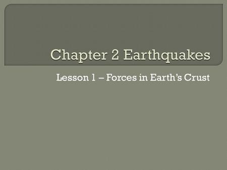 Lesson 1 – Forces in Earth's Crust.  The movement of Earth's plates creates an enormous force that squeezes or pulls rock in the crust as if it were.