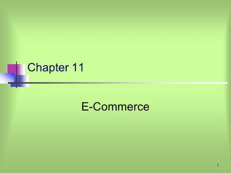 1 Chapter 11 E-Commerce. 2 What Is E-Commerce? E-commerce—the term used to describe performing business transactions online. E-commerce has been growing.