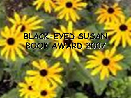 BLACK-EYED SUSAN BOOK AWARD 2007. What is the BES Book Award? Children's choice award for the state of Maryland. Sponsored by MEMO (Maryland Educational.