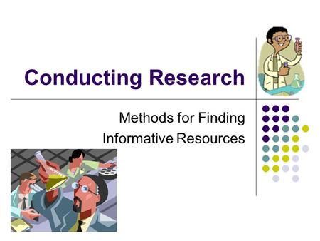 Conducting <strong>Research</strong> Methods for Finding Informative Resources.