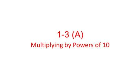 1-3 (A) Multiplying by Powers of 10. Rule Multiplying a decimal by a power of 10 greater than 1 moves the decimal point to the right the same number of.