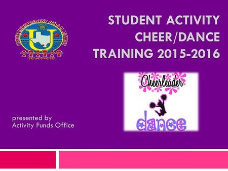 STUDENT ACTIVITY CHEER/DANCE TRAINING 2015-2016 presented by Activity Funds Office.