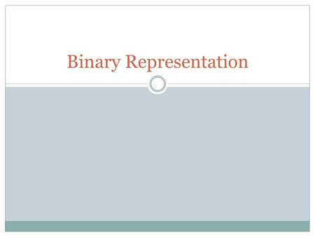 Binary Representation. Binary Representation for Numbers Assume 4-bit numbers 5 as an integer  0101 -5 as an integer  How? 5.0 as a real number  How?