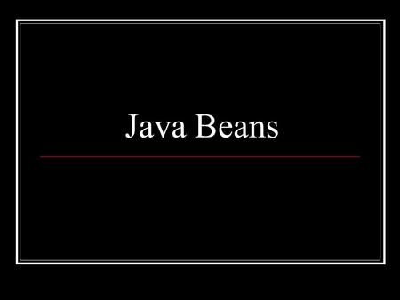 Java Beans. What is a Java Bean? Component An artifact that is one of the individual parts of which makes a composite entity Usually a component is a.