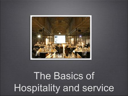 The Basics of Hospitality and service. Hospitality the act or practice of being hospitable the reception and entertainment of guests, visitors, or strangers,