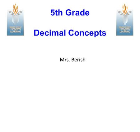 5th Grade Decimal Concepts Mrs. Berish. Define and Review Vocabulary Identify Place Values Read and Write Decimals Compare and Order Decimals Round Numbers.