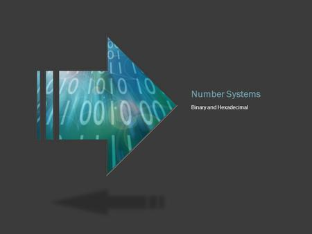 Number Systems Binary and Hexadecimal. Base 2 a.k.a. Binary  Binary works off of base of 2 instead of a base 10 like what we are taught in school 