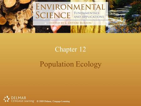© 2009 Delmar, Cengage Learning Chapter 12 Population Ecology.