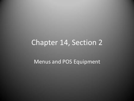 Chapter 14, Section 2 Menus and POS Equipment. Menu Planning Factors Target market Food, beverage, and services types to be offered. Property location.