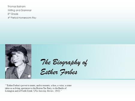 "The Biography of Esther Forbes "" Esther Forbes's power to create, and to recreate, a face, a voice, a scene takes us as living spectators to the Boston."