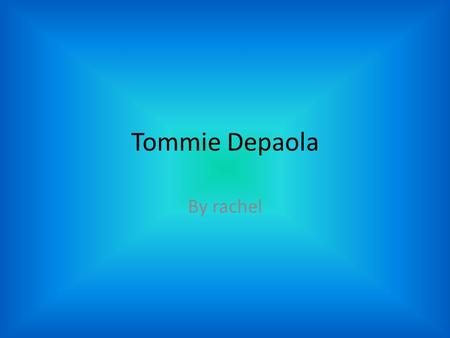 Tommie Depaola By rachel Tommies books He made and illustrated lots of books. Tommie's books are really cool. Some say his books are awesome. Some books.