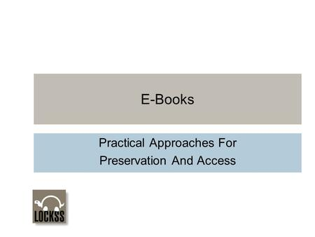 E-Books Practical Approaches For Preservation And Access.