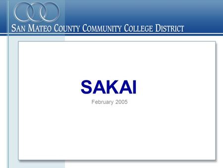 SAKAI February 2005. What is SAKAI? Sakai ≠ Course Management System Sakai = Collaboration & Learning Environment.