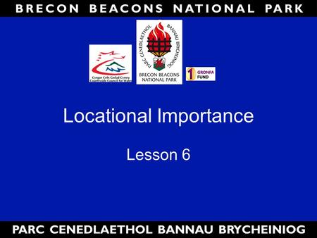 Locational Importance Lesson 6. Lesson Aims: By the end of the lesson you will be able to 1.Pick out the key features from an Ordnance Survey map 2.Describe.