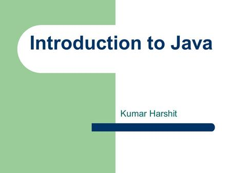Introduction to Java Kumar Harshit. Objectives ( 목적지 ) At the end of the lesson, the student should be able to: ● Describe the features of Java technology.