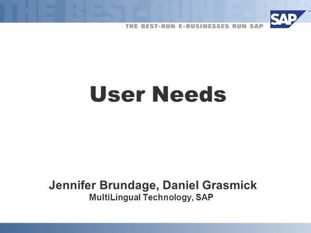 User Needs Jennifer Brundage, Daniel Grasmick MultiLingual Technology, SAP.