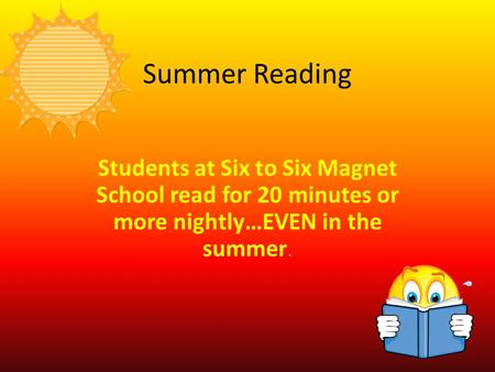 Summer Reading Students at Six to Six Magnet School read for 20 minutes or more nightly…EVEN in the summer.